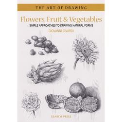 Art of Drawing: Flowers - Fruit and Vegetables