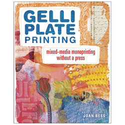 Gelli Plate Printing: MixedMedia Monoprinting Without a Press