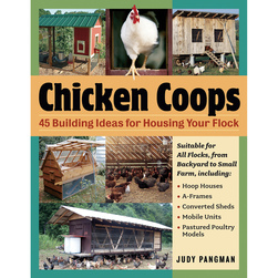 Chicken Coops - 45 Building Ideas for Housing Your Flock