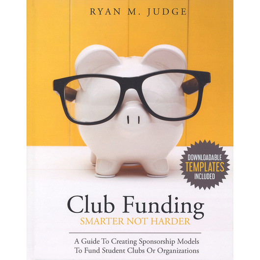 Club Funding Smarter Not Harder - A Guide to Creating Sponsorship Models to Fund Student Clubs or Organizations