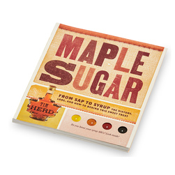 Maple Sugar From Sap to Syrup The History, Lore, and How To Behind this Sweet Treat
