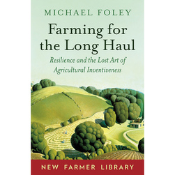 Farming for the Long Haul - Resilience and the Lost Art of Agricultural Inventiveness