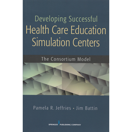 Developing Successful Health Care Education Simulation Centers: The Consortium Model