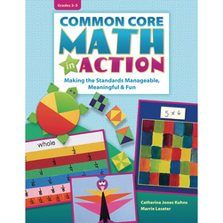 Common Core Math in Action - Making the Standards Manageable, Meaningful & Fun