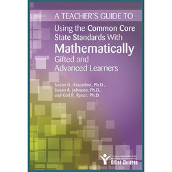 A Teachers Guide to Using the Common Core State Standards with Mathematically Gifted and Advanced Learners