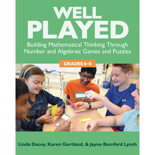 Well Played - Building Mathematical Thinking Through Number Games and Puzzles - Grades 6-8