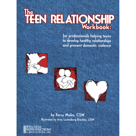 The Teen Relationship Workbook - For Professionals Helping Teens to Develop Healthy Relationships and Prevent Domestic Violence
