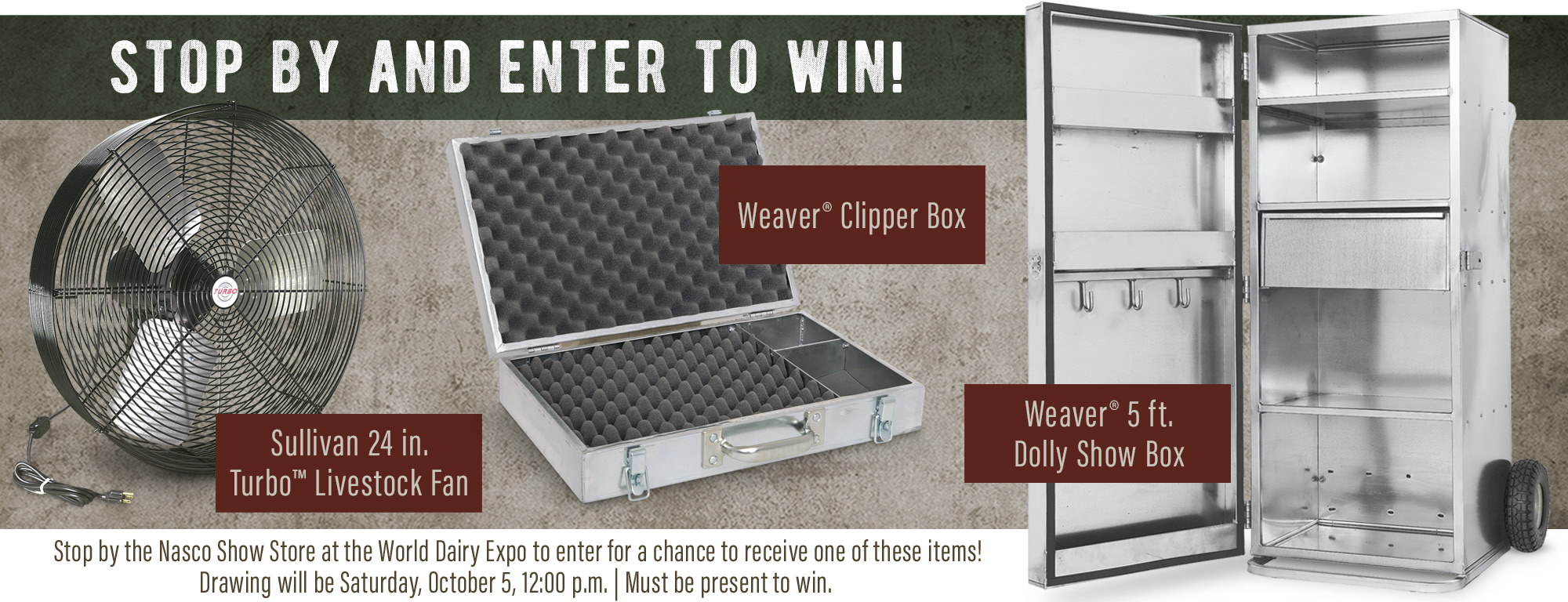 Stop by the Nasco Show Store at the World Dairy Expo to enter for a chance to receive one of these items! Drawing will be Saturday, October 5, 12:00 p.m. Must be present to win.