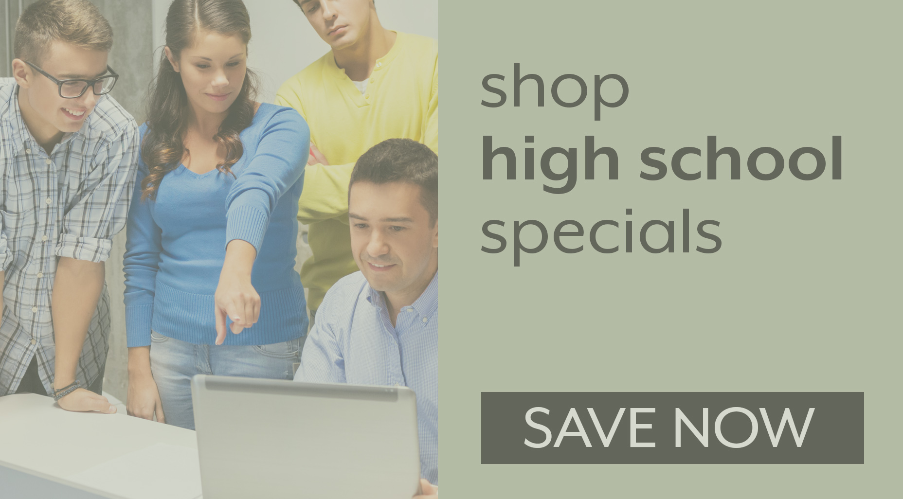 SAVE NOW ON HIGH SCHOOL SPECIALS